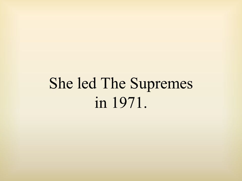 She led The Supremes in 1971.