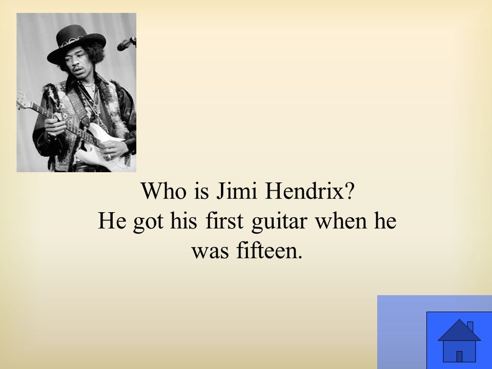 Who is Jimi Hendrix He got his first guitar when he was fifteen.