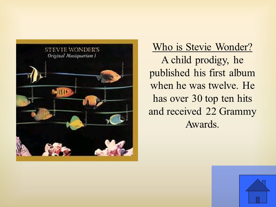 Who is Stevie Wonder. A child prodigy, he published his first album when he was twelve.
