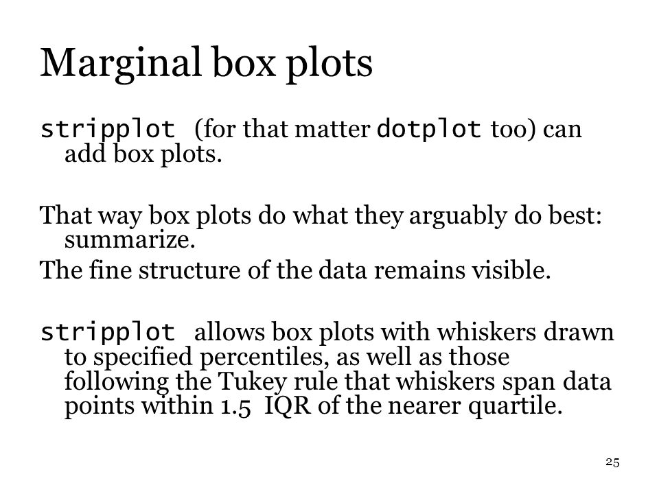 25 Marginal box plots stripplot (for that matter dotplot too) can add box plots.