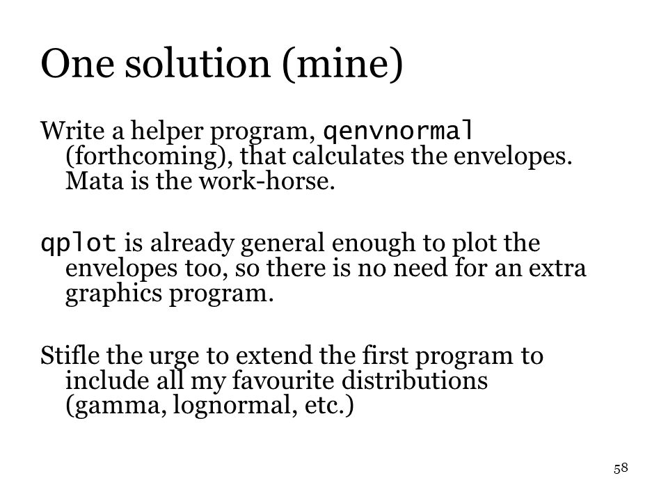 58 One solution (mine) Write a helper program, qenvnormal (forthcoming), that calculates the envelopes.