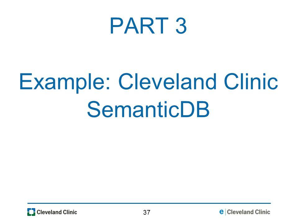 37 PART 3 Example: Cleveland Clinic SemanticDB
