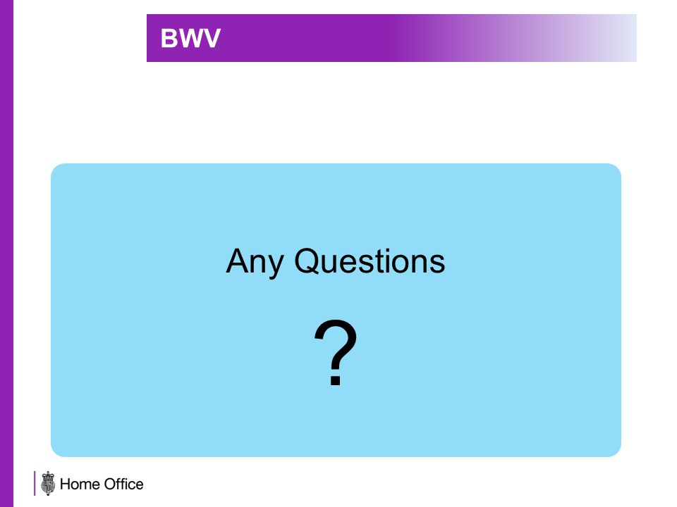 Any Questions ? BWV