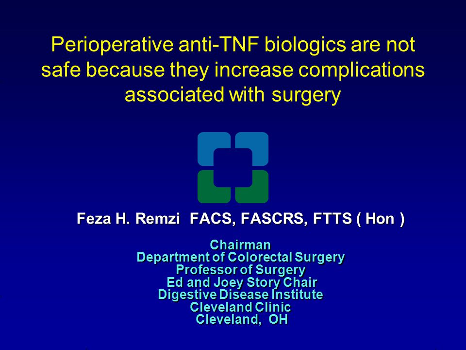 Perioperative anti-TNF biologics are not safe because they increase complications associated with surgery Feza H.