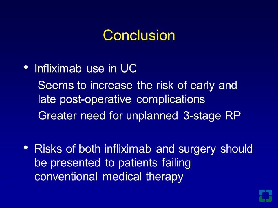 Conclusion Infliximab use in UC Seems to increase the risk of early and late post-operative complications Greater need for unplanned 3-stage RP Risks