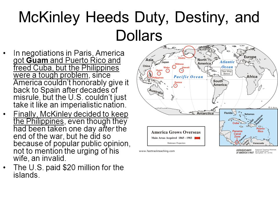 McKinley Heeds Duty, Destiny, and Dollars In negotiations in Paris, America got Guam and Puerto Rico and freed Cuba, but the Philippines were a tough