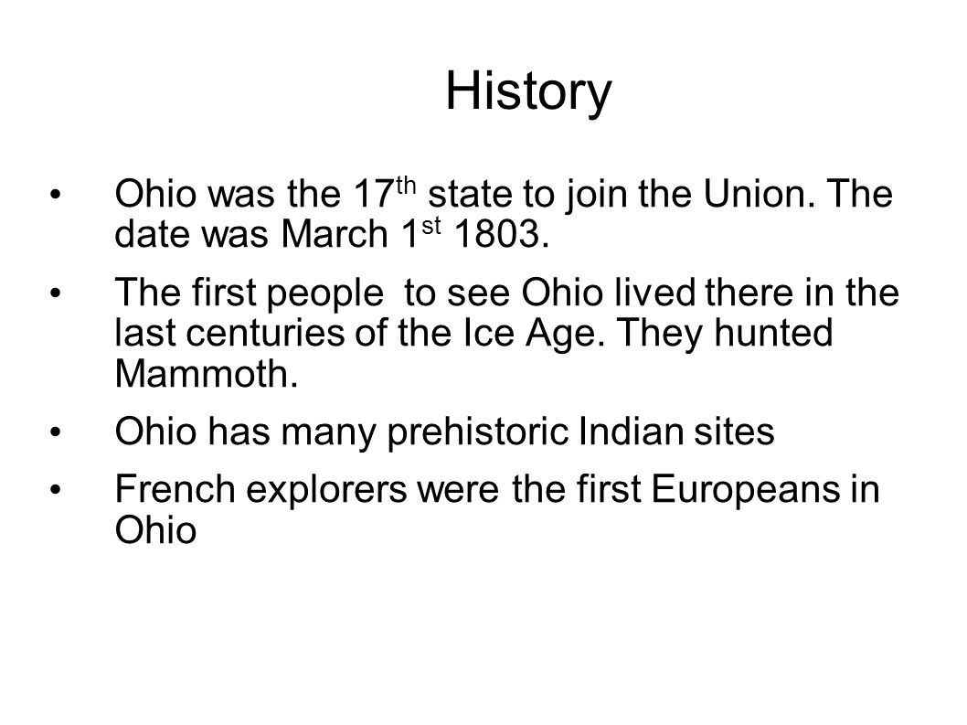 History Ohio was the 17 th state to join the Union.