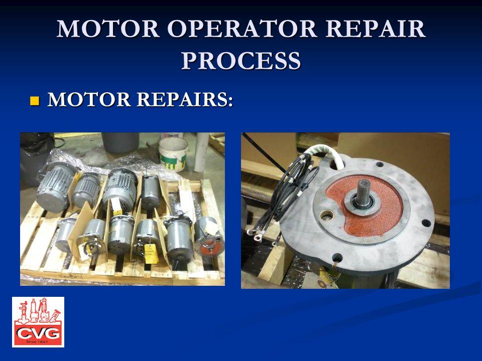 MOTOR OPERATOR REPAIR PROCESS MOTOR REPAIRS: MOTOR REPAIRS: