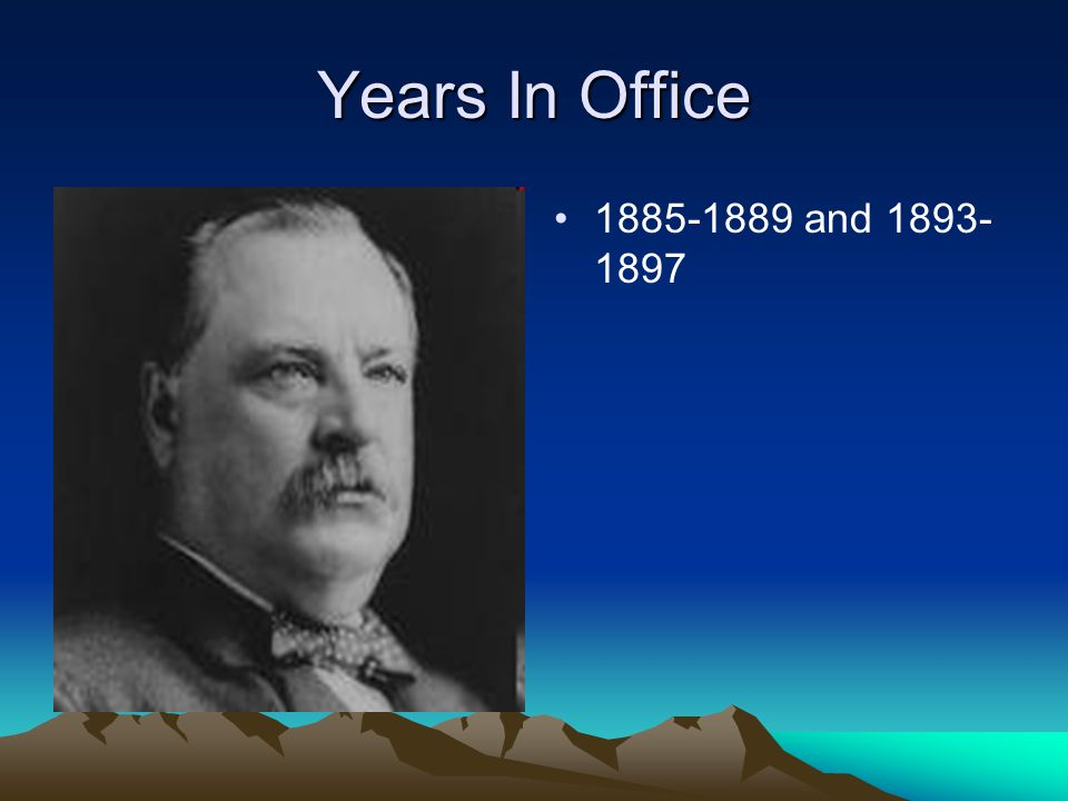 Years In Office 1885-1889 and 1893- 1897