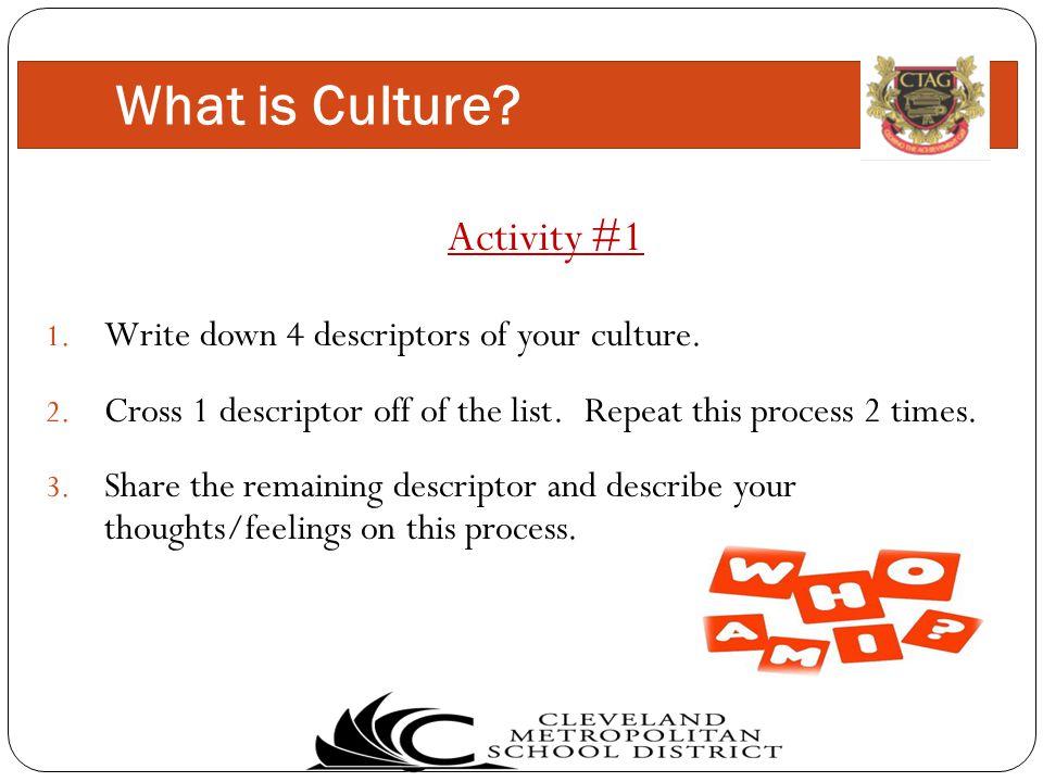 Activity #1 1. Write down 4 descriptors of your culture.