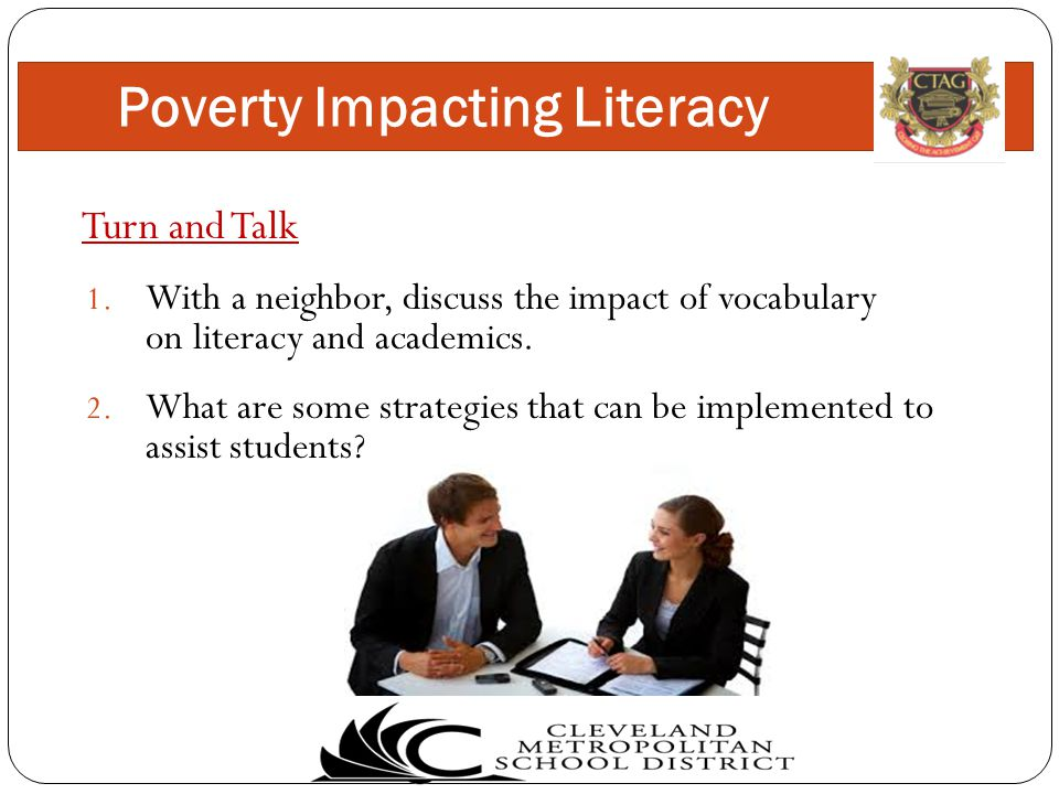 Turn and Talk 1. With a neighbor, discuss the impact of vocabulary on literacy and academics.
