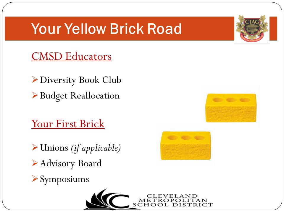 Your Yellow Brick Road CMSD Educators  Diversity Book Club  Budget Reallocation Your First Brick  Unions (if applicable)  Advisory Board  Symposiums
