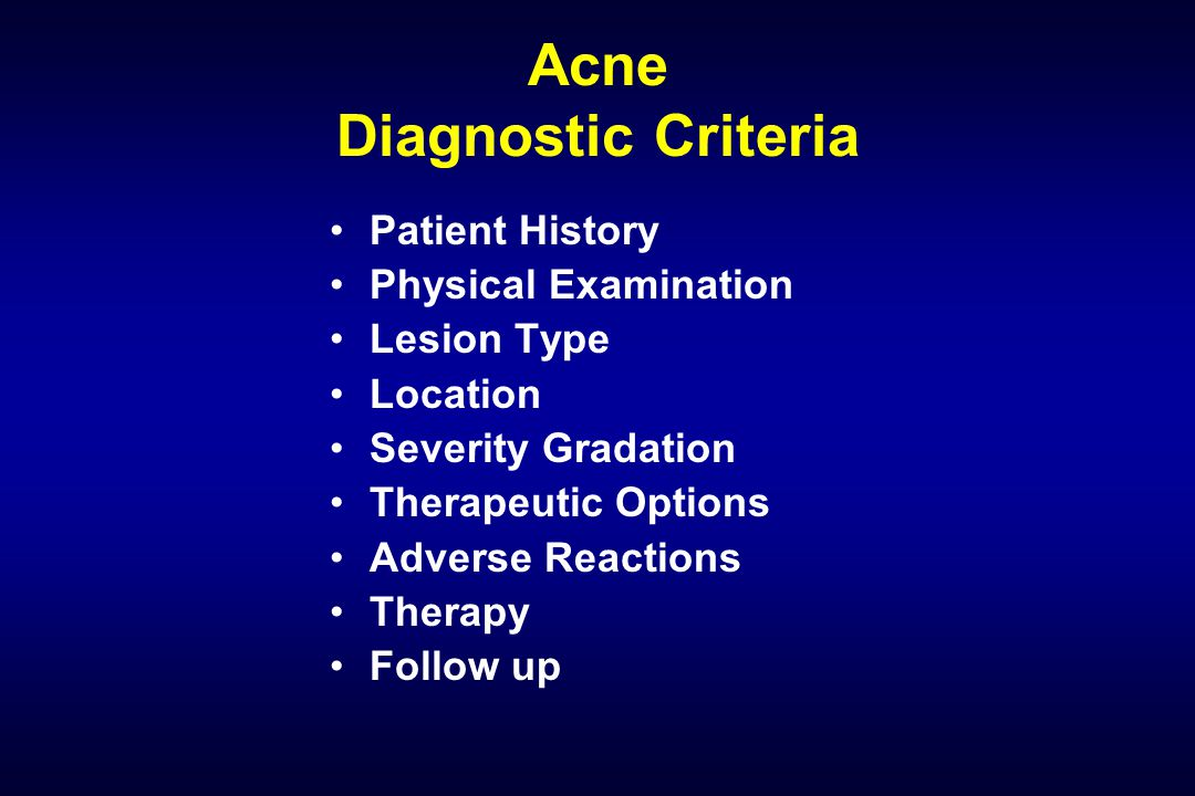 Acne Diagnostic Criteria Patient History Physical Examination Lesion Type Location Severity Gradation Therapeutic Options Adverse Reactions Therapy Follow up