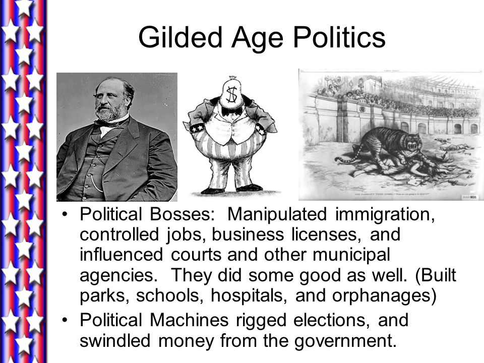 Political Bosses: Manipulated immigration, controlled jobs, business licenses, and influenced courts and other municipal agencies.