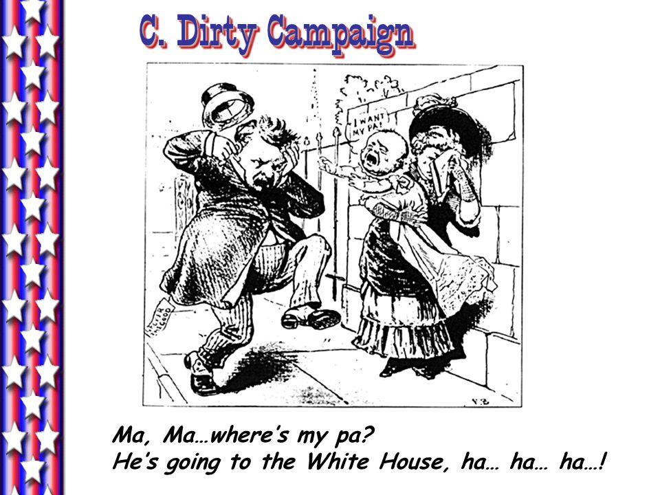 C. Dirty Campaign Ma, Ma…where's my pa He's going to the White House, ha… ha… ha…!
