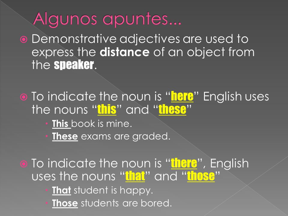  Demonstrative adjectives are used to express the distance of an object from the speaker.