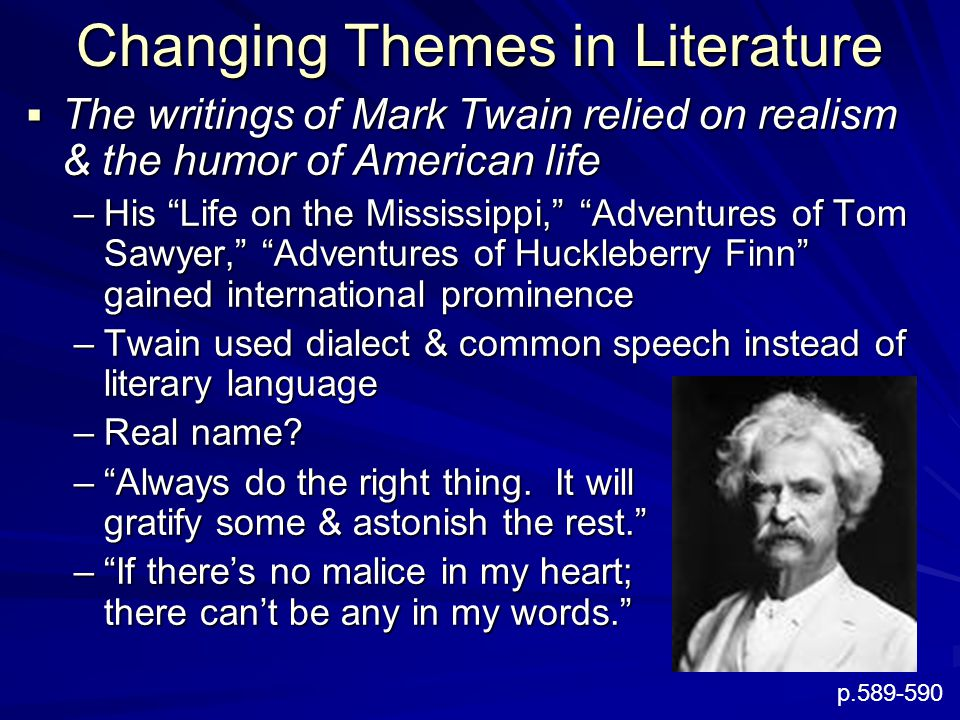 """Changing Themes in Literature  The writings of Mark Twain relied on realism & the humor of American life –His """"Life on the Mississippi,"""" """"Adventures"""