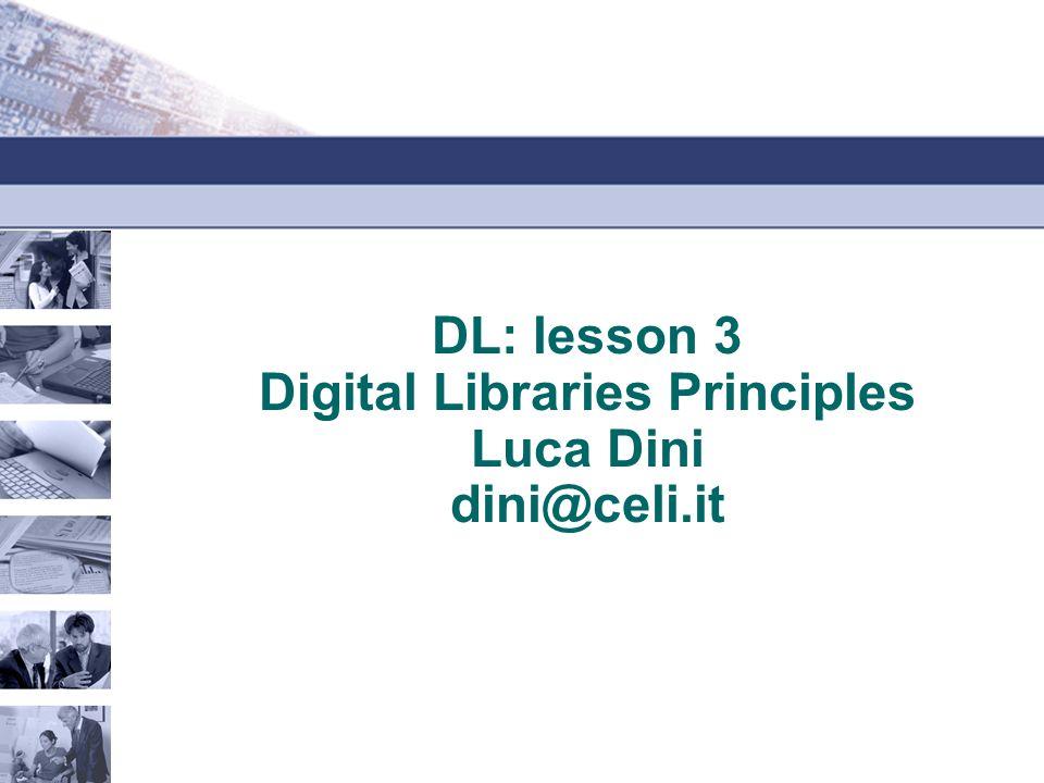 DL: lesson 3 Digital Libraries Principles Luca Dini dini@celi.it