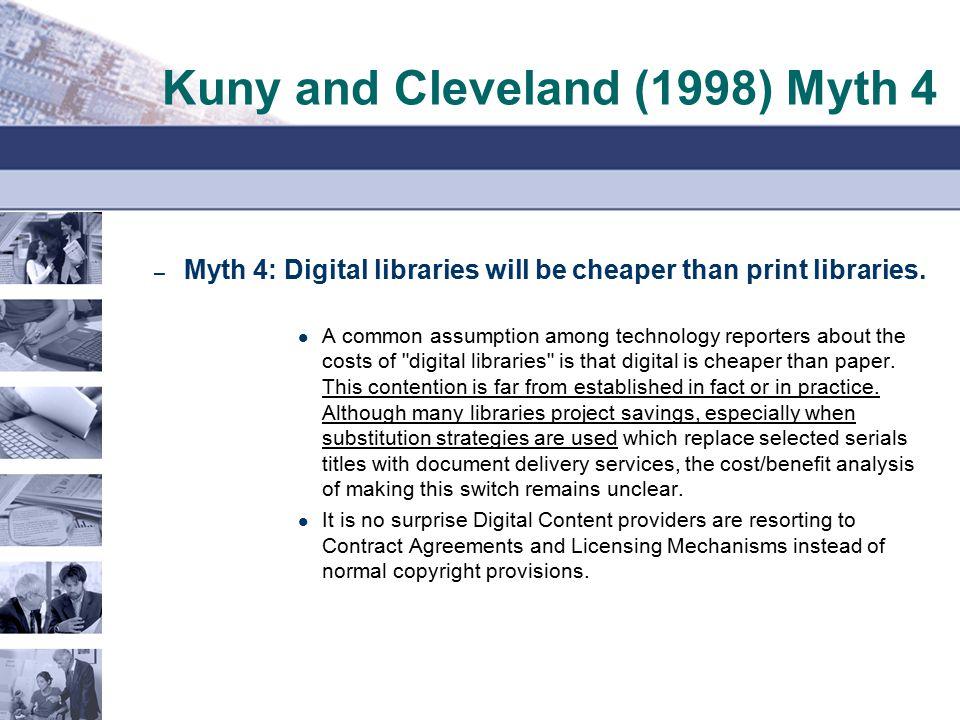 Kuny and Cleveland (1998) Myth 4 – Myth 4: Digital libraries will be cheaper than print libraries.