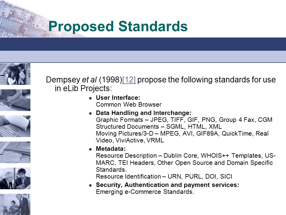 Proposed Standards Dempsey et al (1998)[12] propose the following standards for use in eLib Projects:[12] User Interface: Common Web Browser Data Hand