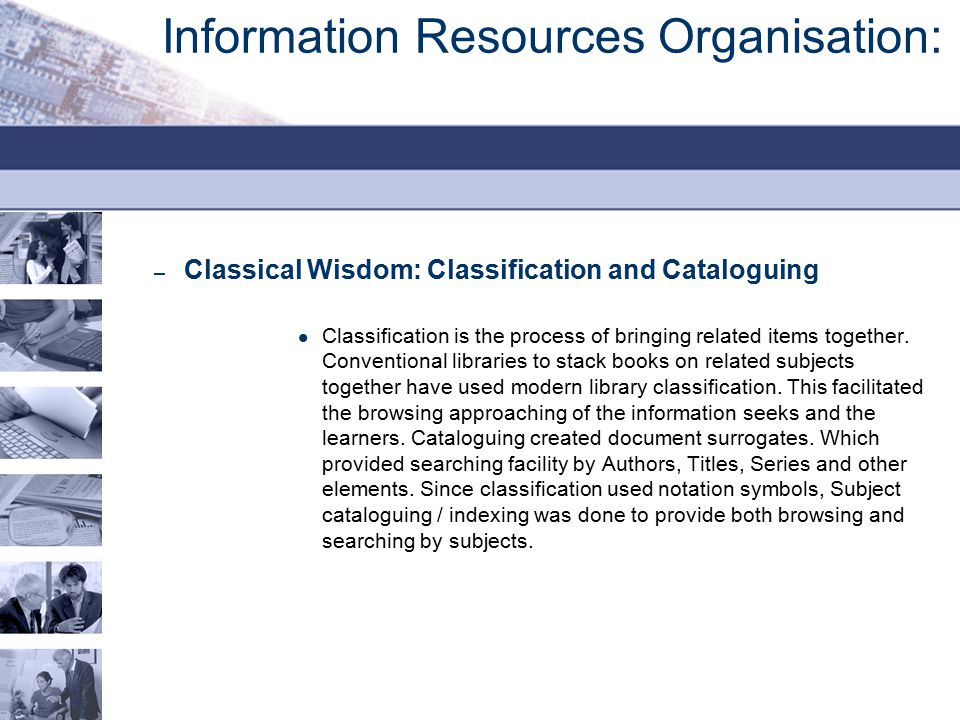 Information Resources Organisation: – Classical Wisdom: Classification and Cataloguing Classification is the process of bringing related items togethe