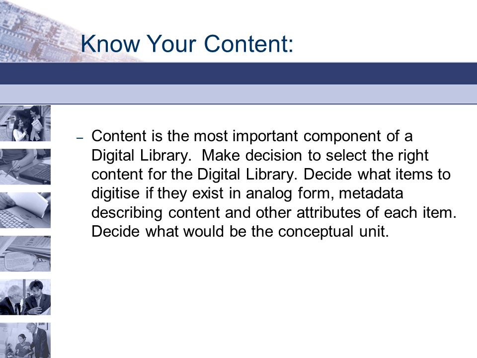Know Your Content: – Content is the most important component of a Digital Library.