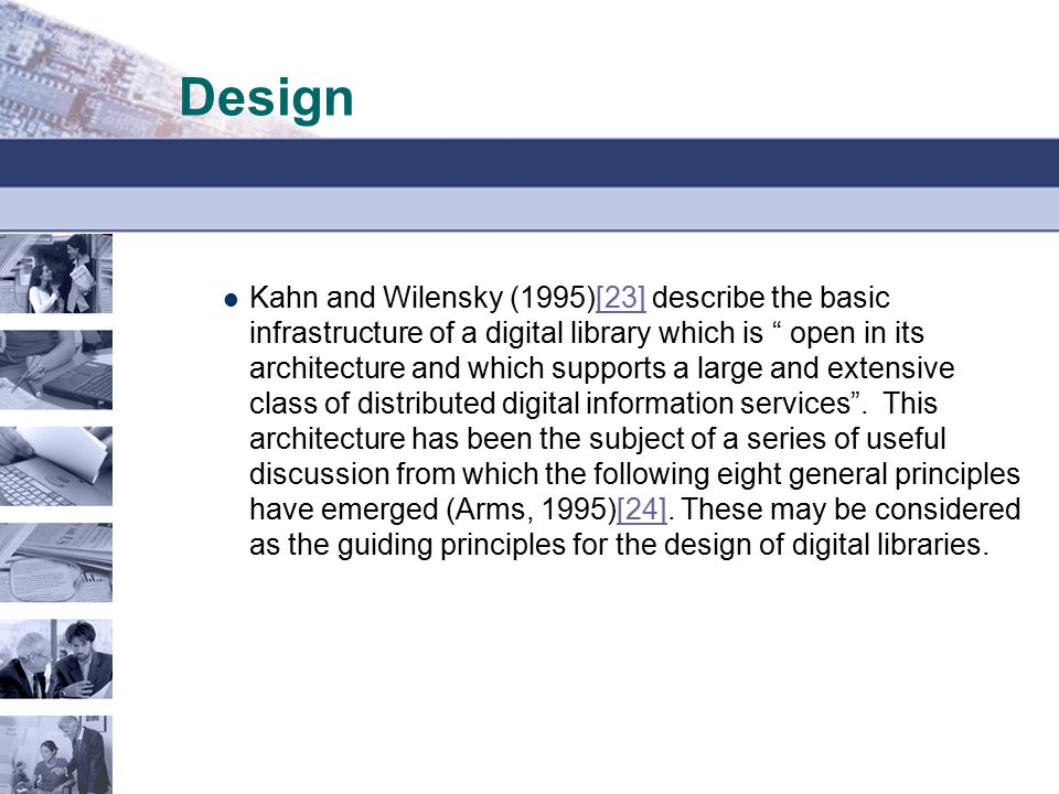 Design Kahn and Wilensky (1995)[23] describe the basic infrastructure of a digital library which is open in its architecture and which supports a large and extensive class of distributed digital information services .