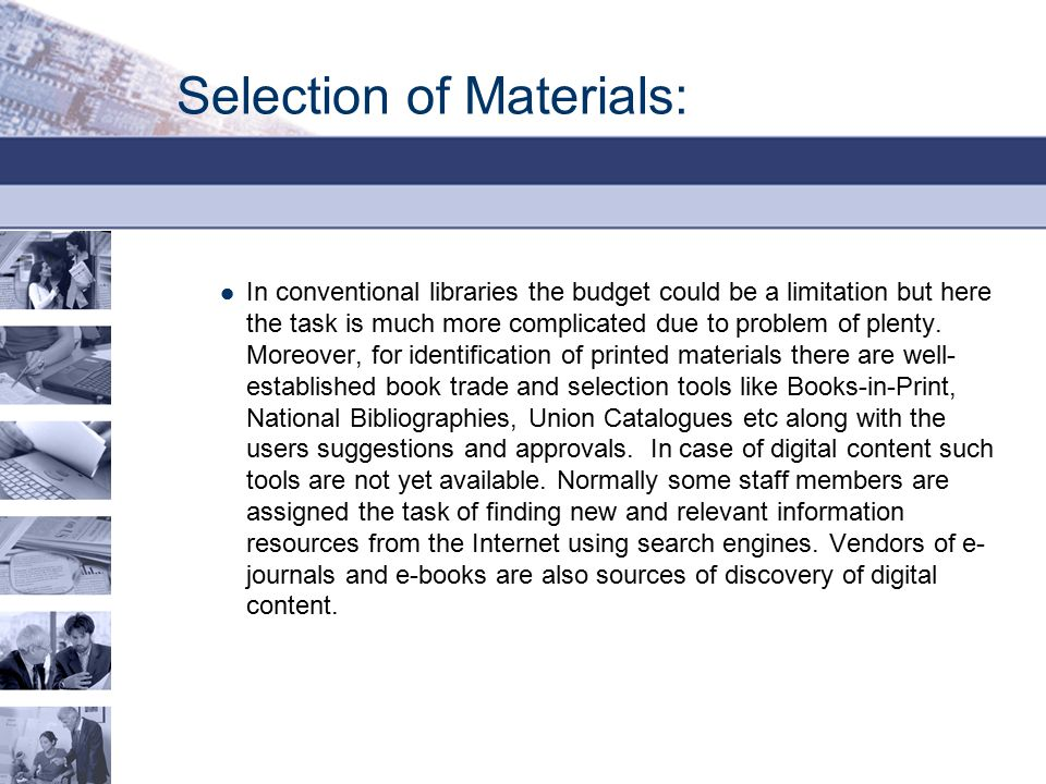 Selection of Materials: In conventional libraries the budget could be a limitation but here the task is much more complicated due to problem of plenty