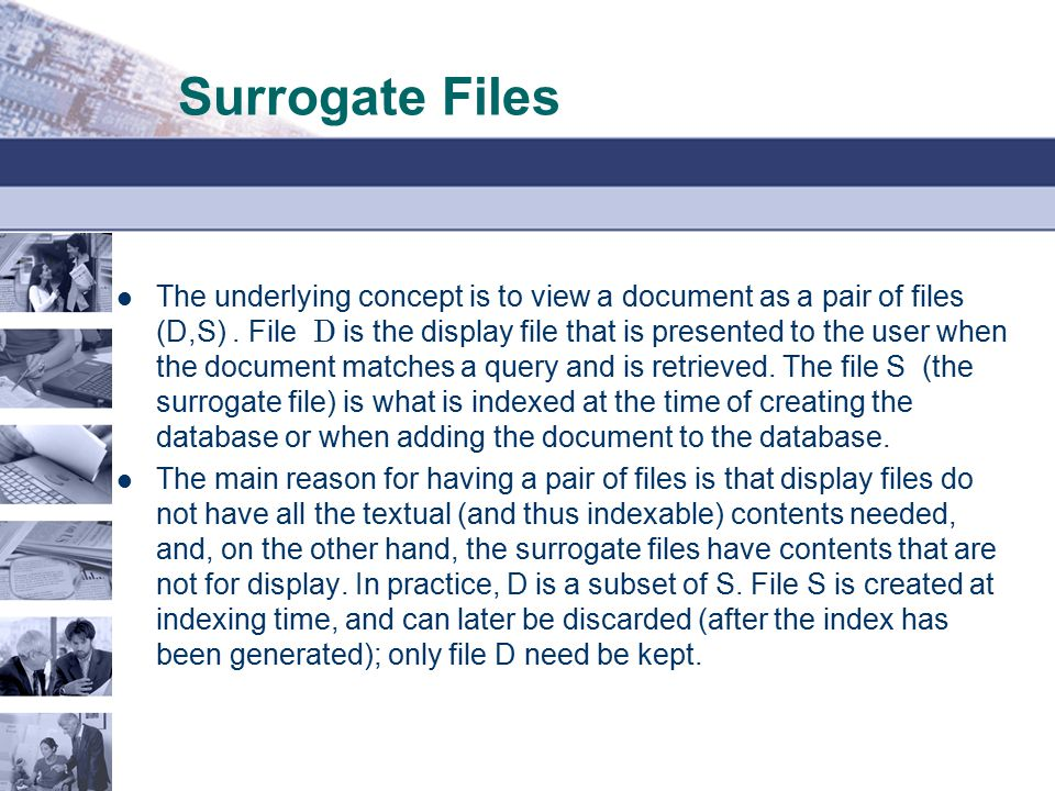 Surrogate Files The underlying concept is to view a document as a pair of files (D,S).
