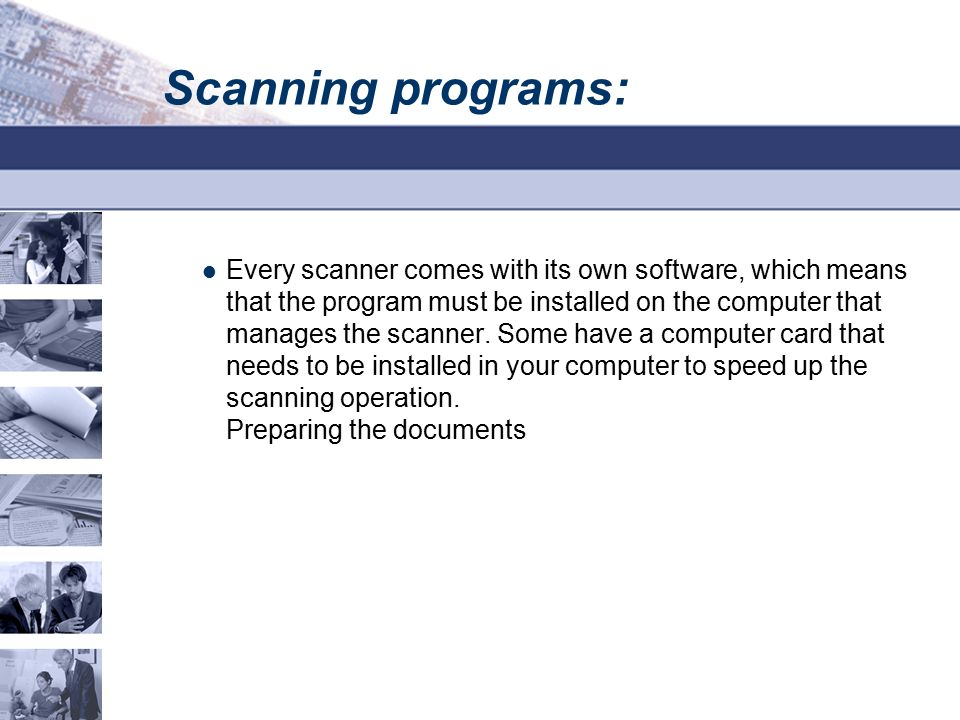 Scanning programs: Every scanner comes with its own software, which means that the program must be installed on the computer that manages the scanner.