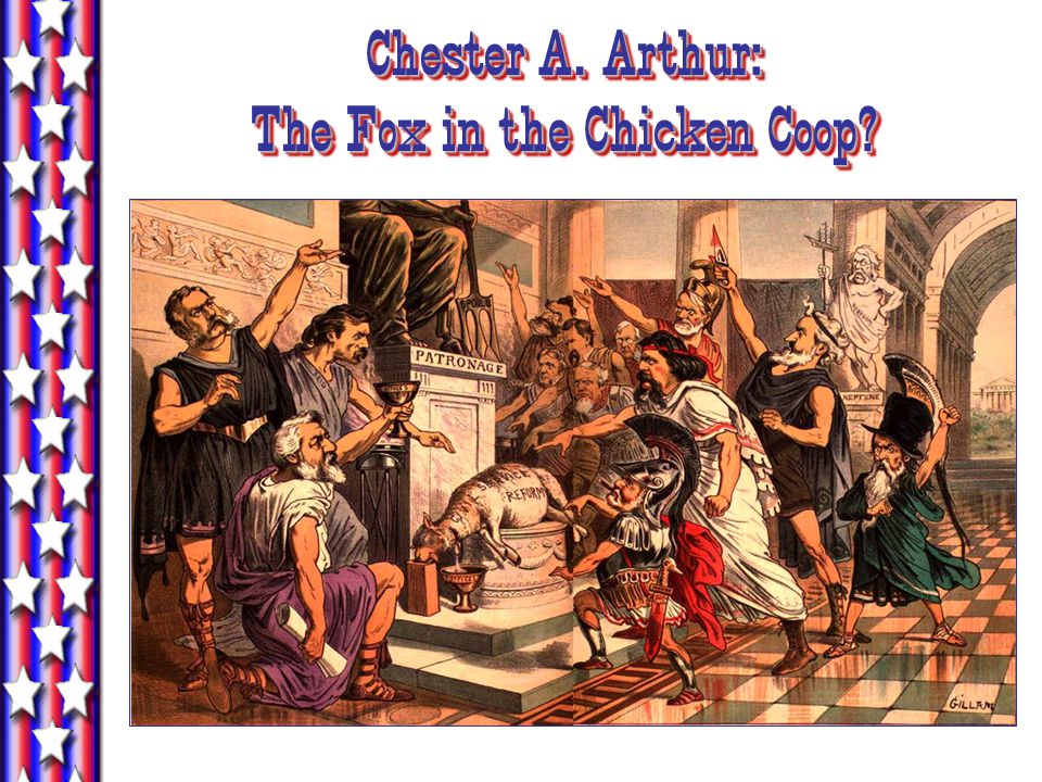 Chester A. Arthur: The Fox in the Chicken Coop?