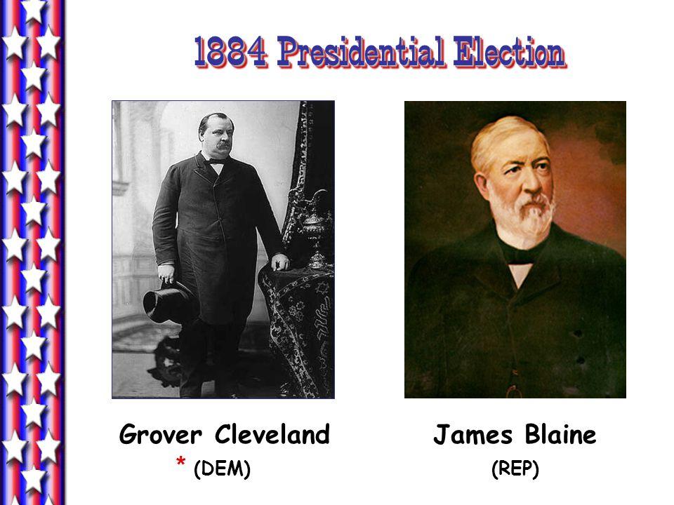 1884 Presidential Election Grover Cleveland James Blaine * (DEM) (REP)
