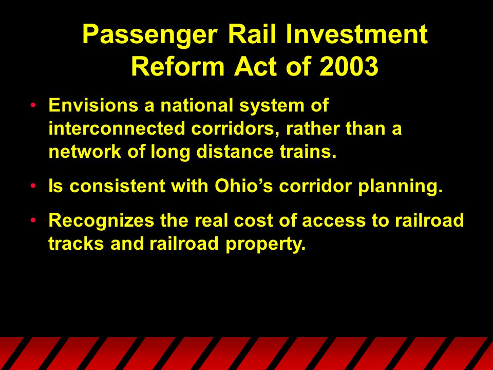 Passenger Rail Investment Reform Act of 2003 Envisions a national system of interconnected corridors, rather than a network of long distance trains.