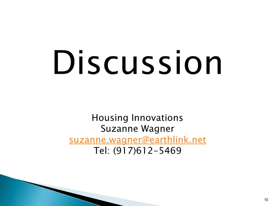 Discussion Housing Innovations Suzanne Wagner suzanne.wagner@earthlink.net Tel: (917)612-5469 10
