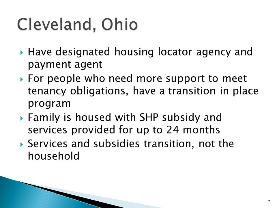  Have designated housing locator agency and payment agent  For people who need more support to meet tenancy obligations, have a transition in place program  Family is housed with SHP subsidy and services provided for up to 24 months  Services and subsidies transition, not the household 7