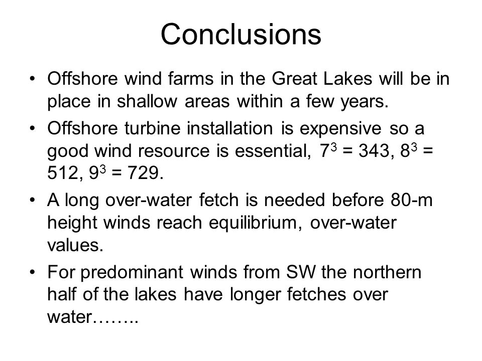 Conclusions Offshore wind farms in the Great Lakes will be in place in shallow areas within a few years.
