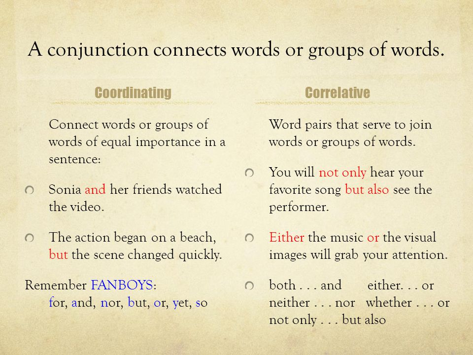 A conjunction connects words or groups of words. Coordinating Connect words or groups of words of equal importance in a sentence: Sonia and her friend