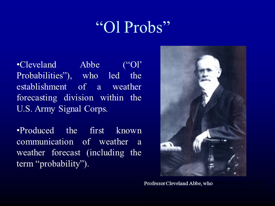 """Ol Probs"" Professor Cleveland Abbe, who issued the first public ""Weather Synopsis and Probabilities"" on February 19, 1871 Cleveland Abbe (""Ol' Probab"