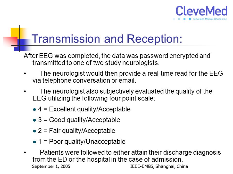 September 1, 2005IEEE-EMBS, Shanghai, China Transmission and Reception: After EEG was completed, the data was password encrypted and transmitted to on