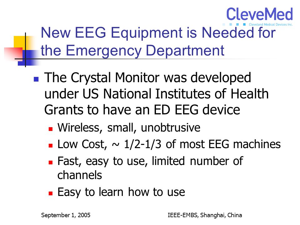 September 1, 2005IEEE-EMBS, Shanghai, China New EEG Equipment is Needed for the Emergency Department The Crystal Monitor was developed under US Nation