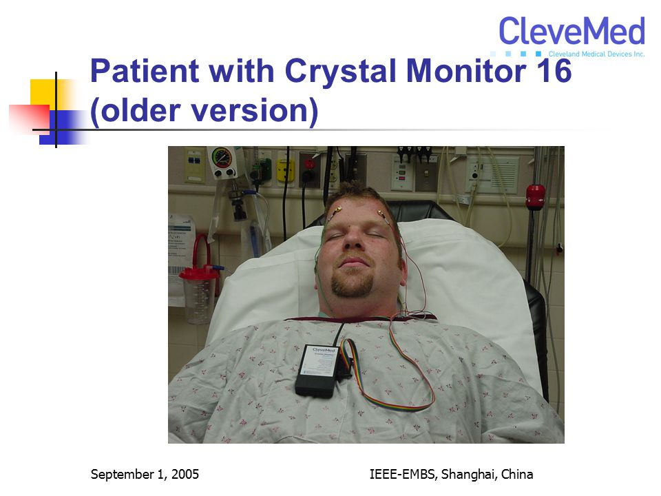 September 1, 2005IEEE-EMBS, Shanghai, China Patient with Crystal Monitor 16 (older version)