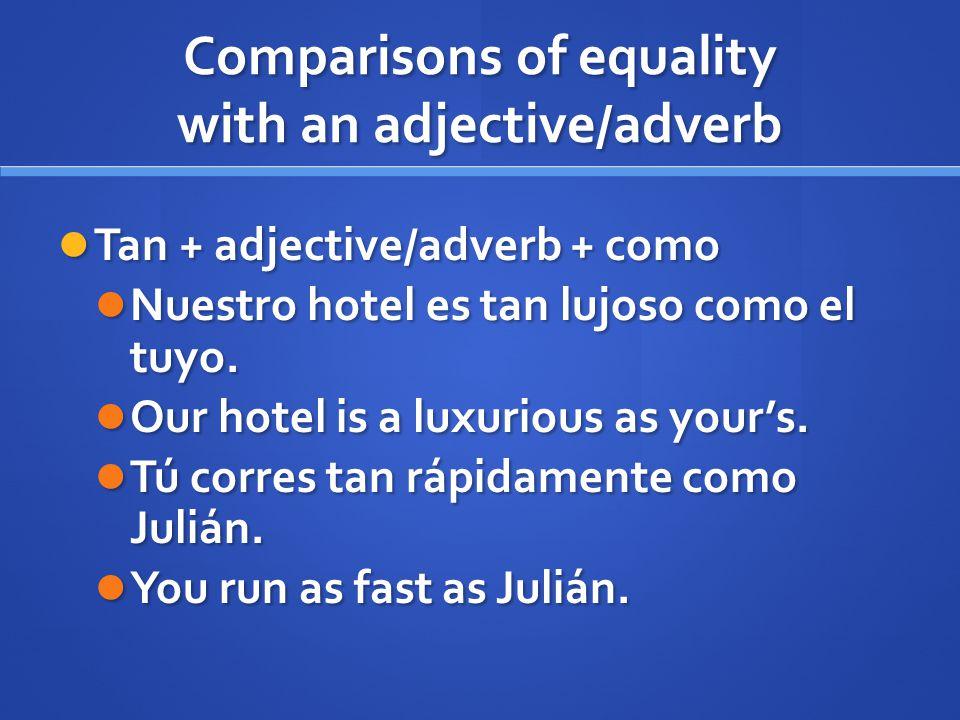Comparisons of equality with an adjective/adverb Tan + adjective/adverb + como Tan + adjective/adverb + como Nuestro hotel es tan lujoso como el tuyo.