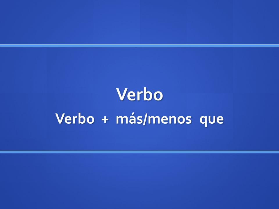 Verbo Verbo + más/menos que