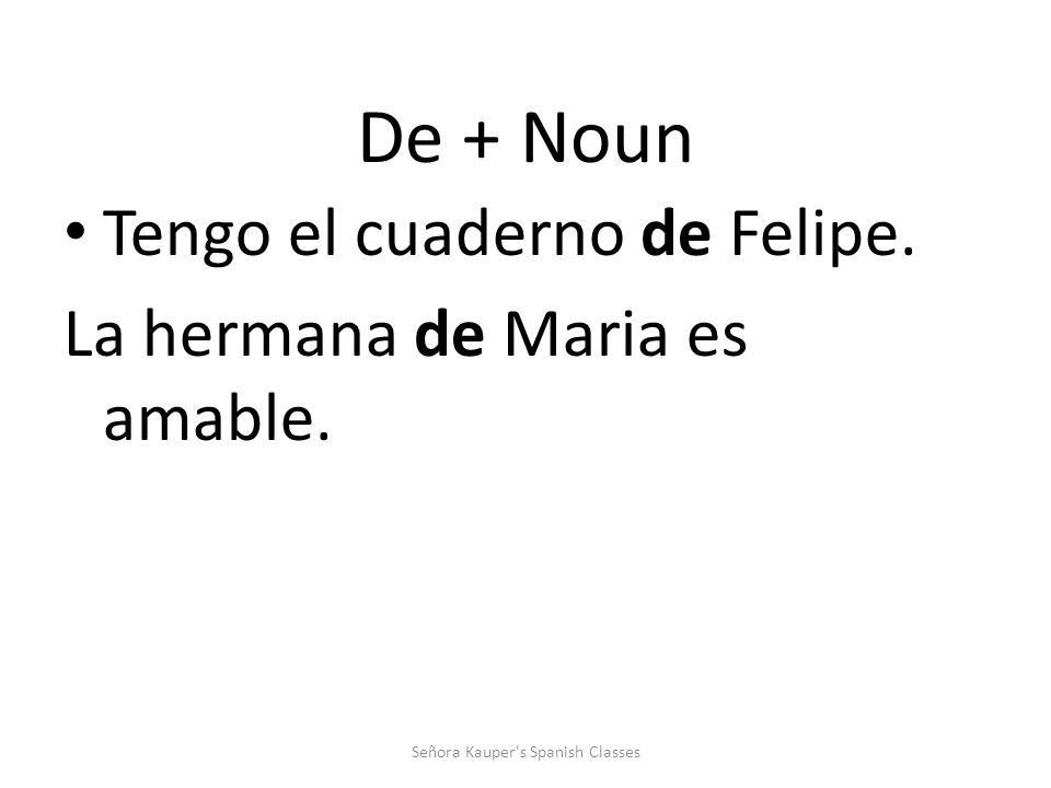 De + noun This concept of showing possession is using de + noun. For example: Señora Kauper s Spanish Classes