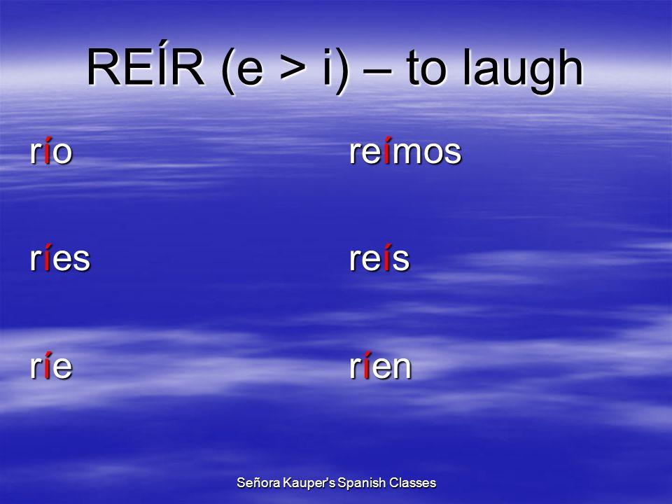 Stem-Changing Verbs (e > i) servir repetir reír sonreír seguir vestirse to serve to repeat to laugh to smile to follow, continue to dress Señora Kauper s Spanish Classes