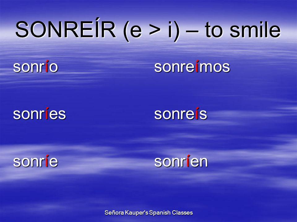 REÍR (e > i) – to laugh río ríes ríe reímos reís ríen Señora Kauper s Spanish Classes