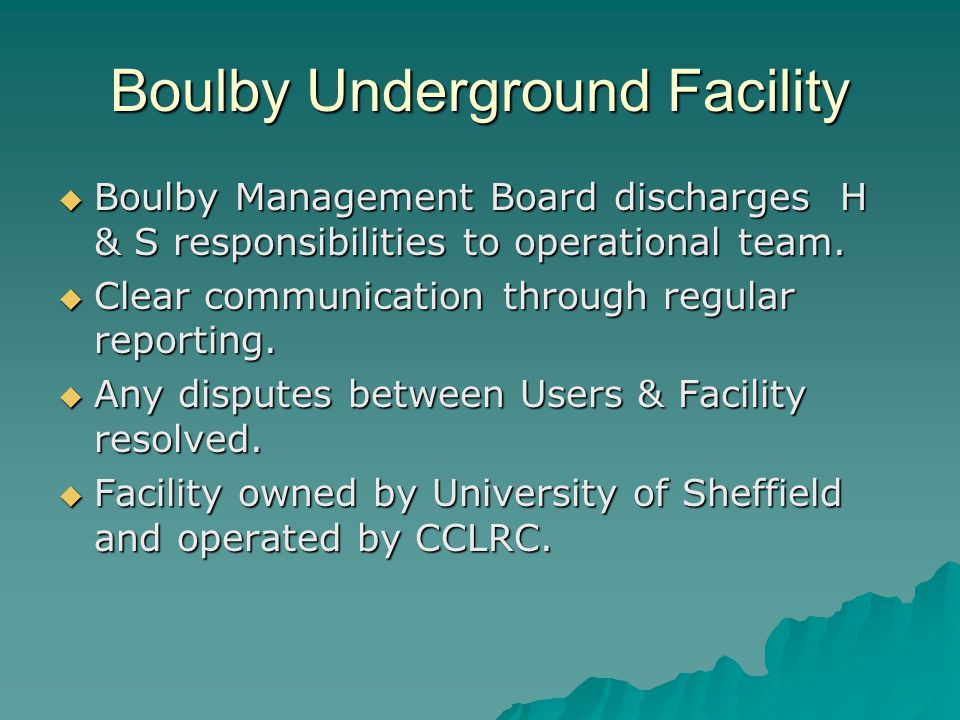 Boulby Underground Facility  Boulby Management Board discharges H & S responsibilities to operational team.