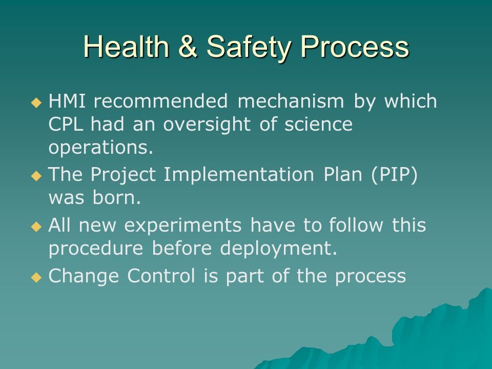 Health & Safety Process   HMI recommended mechanism by which CPL had an oversight of science operations.