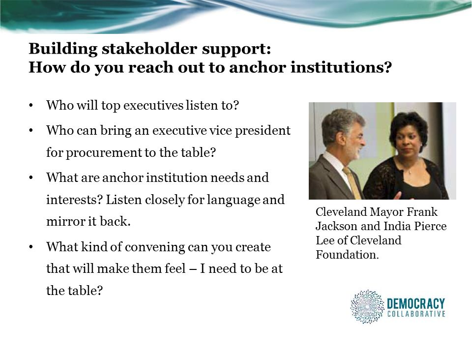 Building stakeholder support: How do you reach out to anchor institutions.