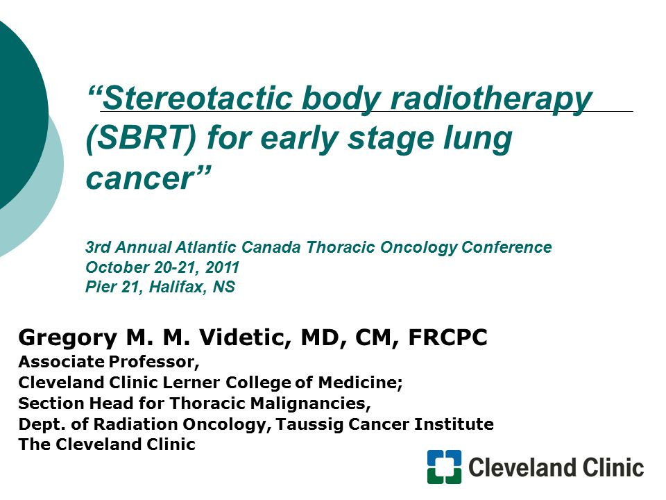 SBRT for Early Lung Cancer: The Cleveland Clinic program  SBRT administration In-House standard  Central tumors: 50 Gy in 5 sequential fractions of 10 Gy [Monday through Friday]  Peripheral tumors: 60 Gy in 3 fractions [over 8-14 days, min 40 hrs/max 7 days between fractions Selected cases  48 Gy in 4 fractions  60 Gy in 8 fractions  50 Gy in 10 fractions  30 Gy in one fraction